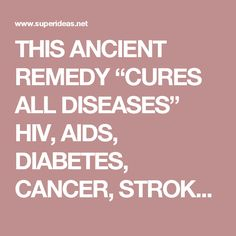 """THIS ANCIENT REMEDY """"CURES ALL DISEASES"""" HIV, AIDS, DIABETES, CANCER, STROKE, STDS, ARTHRITIS & MORE …   Super ideas"""