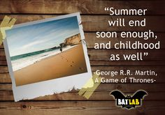 """""""Summer will end soon enough, and childhood as well."""" ― George R. Martin, A Game of Thrones"""
