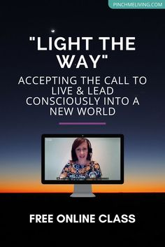FREE Online Class: LIGHT THE WAY - Accepting the Call to LIVE & LEAD Consciously into a New World. 90 Minute Class Including Q&A. https://www.pinchmeliving.com/free-online-class-light-the-way/