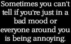 Teenager Quotes, Bad Mood, Annoyed, Teenage Quotes, Teen Quotes