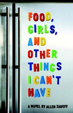 Food, Girls, and Other Things I Can't Have by Allen Zadoff http://www.amazon.com/dp/1606841513/ref=cm_sw_r_pi_dp_staVwb00DRDBF