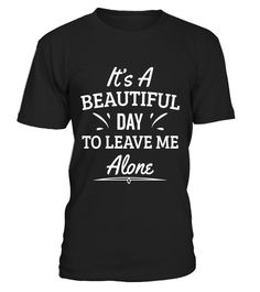 "# It's a Beautiful Day To Leave Me Alone Funny Work College T .  Special Offer, not available in shops      Comes in a variety of styles and colours      Buy yours now before it is too late!      Secured payment via Visa / Mastercard / Amex / PayPal      How to place an order            Choose the model from the drop-down menu      Click on ""Buy it now""      Choose the size and the quantity      Add your delivery address and bank details      And that's it!      Tags: Funny Saying, Sarcasm…"