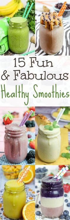 15 Fun & Fabulous Healthy Smoothie recipes.  Simple and easy smoothies for breakfast, meal replacement or snacks.  Great for energy, detox or general health!  All are simple, easy, clean eating and delicious!  Includes ones with almond milk and with kale... Vegan options included. / Running in a Skirt