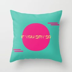 Buy The Saturn Series: If You Say So Throw Pillow by LaSegunda. Worldwide shipping available at Society6.com. Just one of millions of high quality products available.