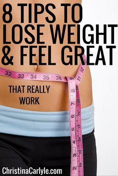 8 Tips to Feel Great and Lose More Weight