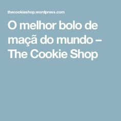 O melhor bolo de maçã do mundo – The Cookie Shop