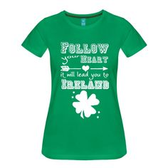 """Tolle Shirts und Geschenke - nicht nur für den St. Patrick's Day: """"Follow your Heart. It will lead you to Ireland"""".#followyourheart #heart #herz #liebe #northernireland #irland #ireland #unitedkingdom #land #länder #irisch #stpatricksday #stpatricks #quotes #shirts #gifts"""
