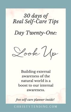 Building external awareness of the natural world is a boost to our internal awareness. - Real Self-Care – Day Twenty-One. Find more real self-care tips and get your free self-care planner! -- www.christytending.com