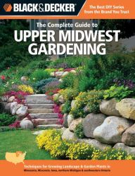 Black U0026 Decker The Complete Guide To Upper Midwest Gardening: Techniques  For Growing Landscape U0026