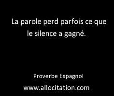 La parole perd parfois ce que le silence a gagné. Proverbe espagnol
