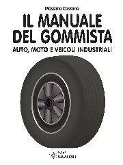 IL MANUALE DEL GOMMISTA - Tutto sugli pneumatici per vetture, motociclette, trasporto leggero, trasporto pesante ed agricolo.