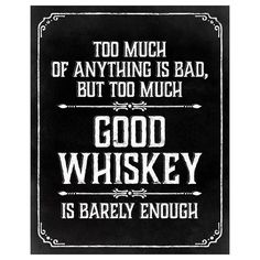 Too much of anything is bad, but too much good whiskey is barely enough printable sign in chalkboard style for weddings and parties. Please note that Jack Daniels Party, Jack Daniels Birthday, Whiskey Girl, Good Whiskey, Cigar Party, Whiskey Quotes, Prohibition Party, Chalkboard Signs, Party Signs