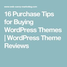 16 Purchase Tips for Buying WordPress Themes | WordPress Theme Reviews