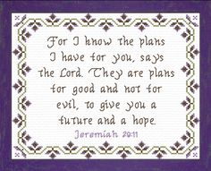 Cross Stitch Bible Verse Jeremiah Future and a Hope For I know the plans I have for you, says the Lord. They are plans for good and not for evil, to give you a future and a hope.