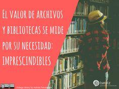 El valor de archivos y bibliotecas se mide por su necesidad- IMPRESCINDIBLES