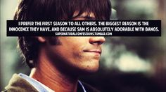 Lol yeah! Season 5 is my favorite so far (only on season 7) but season 1 is definitely my second... And Sammy is adorable with bangs