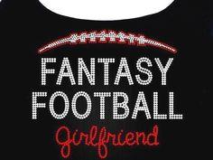Fantasy Football Girlfriend RHINESTONE t-shirt tank top S M L XL 2XL - Sports Draft nfl team bling Novia : Fantasy Football Girlfriend RHINESTONE TShirt or by RhineDesigns, $21.95 #Fantasy #Football #Girlfriend