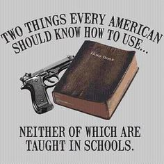 Two things every American should know how to use... Neither of which are taught in schools. #Guns #Bible #SecondAmendment