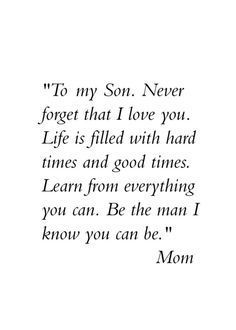 I love you son quotes from mom and to my son proud the man you have becom. Quotes For Kids, Family Quotes, Quotes To Live By, Life Quotes, Quotes To My Son, Being A Mom Quotes, Quotes About Your Son, Good Mom Quotes, Proud Of You Quotes Daughter