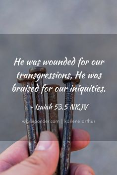 He was wounded for our transgressions, He was bruised for our iniquities. Isaiah 53.5 NKJV #Easter #whileiponder #Bible