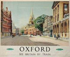 An poster sized print, approx (other products available) - British Railways poster promoting Oxford, the city of spires, showing Broad Street. Artwork by A Carr Linford.<br> - Image supplied by National Railway Museum - Poster printed in the USA Posters Uk, Train Posters, Railway Posters, Poster Prints, Retro Posters, Retro Ads, Framed Prints, Art Prints, British Railways