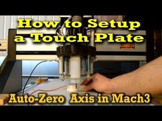 How to Setup a Touch Plate to Auto-Zero Z-Axis in Mach3 - YouTube