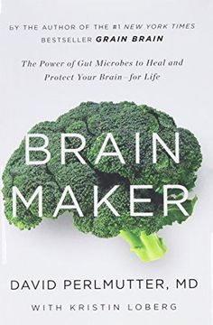 Brain Maker: The Power of Gut Microbes to Heal and Protect Your Brain– for Life