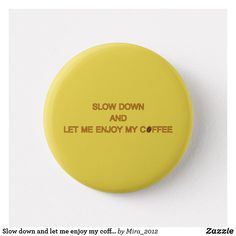 Shop Slow down and let me enjoy my coffee – quote button created by Personalize it with photos & text or purchase as is! Coffee Lover Gifts, Coffee Lovers, Slow Down, Fun Gifts, Coffee Quotes, My Coffee, Let It Be, Button, Gifts For Coffee Lovers