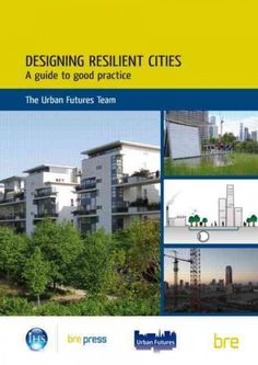 Designing resilient cities : a guide to good practice