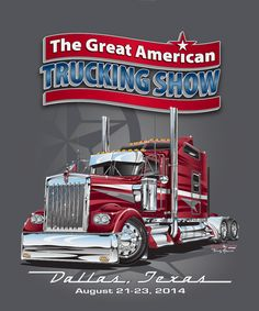 The Great American Trucking Show - Where Trucking Takes Care of Business Big Rig Trucks, Dump Trucks, New Trucks, Custom Trucks, Cool Trucks, Pickup Trucks, Trucker Quotes, Cars Characters, Truck Signs