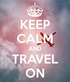 KEEP CALM AND TRAVEL ON - KEEP CALM AND CARRY ON Image Generator