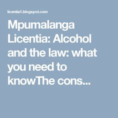 Mpumalanga Licentia: Alcohol and the law: what you need to knowThe cons...
