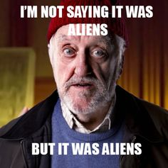 Totally was aliens.