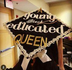 """""""A young black educated queen"""" grad cap."""