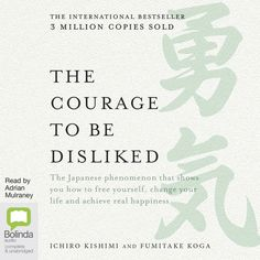 The Courage to Be Disliked : How to Free Yourself, Change Your Life and Achieve Real Happiness Alone In A Crowd, What Is Freedom, Mythology Books, Self Development Books, Courage To Change, Nonfiction Books, Ebook Pdf, Free Ebooks, You Changed