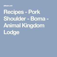 Recipes - Pork Shoulder - Boma - Animal Kingdom Lodge