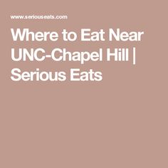 Where to Eat Near UNC-Chapel Hill | Serious Eats
