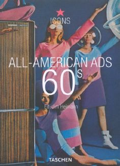 All-American Ads 60s (Icons Series): Jim Heimann, Sonia Altmeppen: 9783822824023: Amazon.com: Books