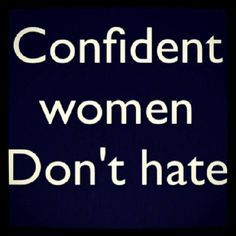 confident women dont hate - Google Search