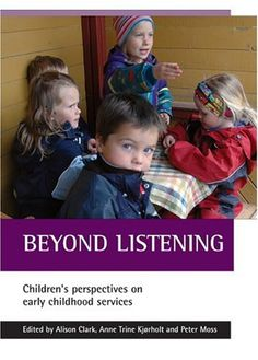 Beyond Listening: Childrens Perspectives on Early Childhood Services: Anne Trine Kjorholt, Peter Moss, Alison Clark: 9781861346124: Amazon.com: Books