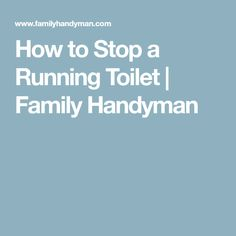 How to Stop a Running Toilet | Family Handyman