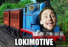 """Tee hee hee hee. Loki-motive. *laughs loudly* <---- This meme adds a whole new meaning to """"Thomas the Tank Engine""""!  XD<< I just saw this and started cracking up! Of feel like who ever does these has too much time on their hands."""