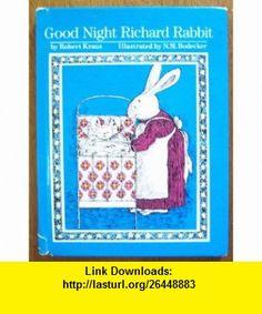 Good-night, Richard Rabbit (9780224010207) Robert Kraus, N.M. Bodeiker, N.M. Bodecker , ISBN-10: 0224010204  , ISBN-13: 978-0224010207 ,  , tutorials , pdf , ebook , torrent , downloads , rapidshare , filesonic , hotfile , megaupload , fileserve