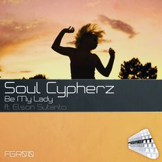 Soul Cypherz - Be My Lady ft. Elson Sutanto by Figment Records on SoundCloud