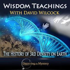 Discerning the Mystery: Wisdom Teachings – The History of 3rd Density on Earth - with David Wilcock - 2/15/2016 -   #DavidWilcock #Wisdomteachings #discerningthemystery