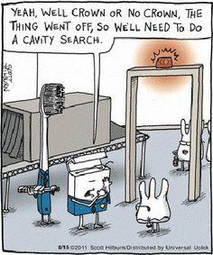 The TSA - Dental Style. Haha!