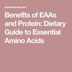 Benefits of EAAs and Protein: Dietary Guide to Essential Amino Acids