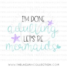 I'm Done Adulting Let's be Mermaids SVG file Vinyl Crafts, Vinyl Projects, Cheap Beach Vacations, Mermaid Shirt, Vinyl Shirts, Cricut Creations, Im Done, Custom Tumblers, Meaningful Quotes