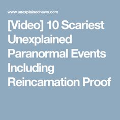 [Video] 10 Scariest Unexplained Paranormal Events Including Reincarnation Proof