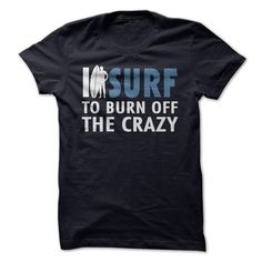I Surf To Burn Off The Crazy T Shirts. Surf Clothing Brands Surfing Shorts Surf Tee Shirts Surfing Shirt Surf Bikinis Womens Surf Clothing Surfboard T Shirt #surfing #surfboard. http://tshirts.salalo.com/2015/08/i-surf-to-burn-off-crazy-t-shirt-with-2-color-choices.html